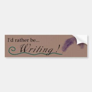 """""""I'd rather be writing!"""" bumpersticker Bumper Sticker"""