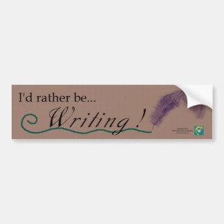 """""""I'd rather be writing!"""" bumpersticker & logo Bumper Sticker"""