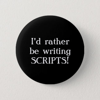 I'd rather be writing SCRIPTS! Button