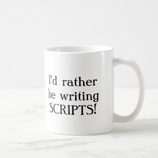 I'd rather be writing SCRIPTS! Coffee Mug
