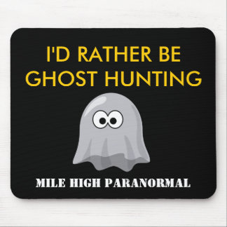 I'D RATHER BEGHOST HUNTING Mouse Pad