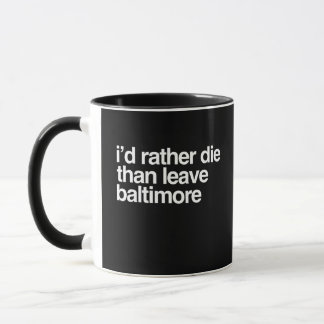 I'd Rather Die Than Leave Baltimore City Mug