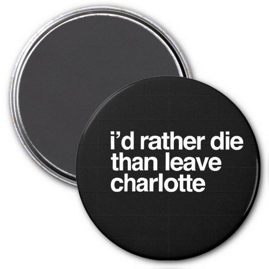 I'd Rather Die Than Leave Charlotte City Magnet