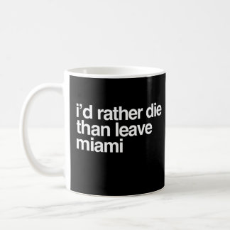 I'd Rather Die Than Leave  Miami City Coffee Mug