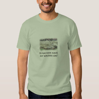 I'd rather have my waders on! Fly-fishing Photo T-shirt
