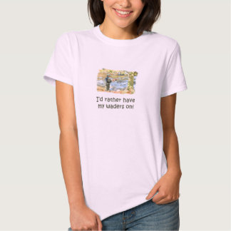 I'd rather have my waders on! Lady Fly-fishing Tshirt