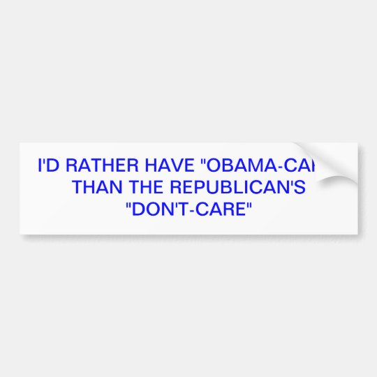 I'D RATHER HAVE OBAMACARE THAN THE REPUBLICAN'S... BUMPER STICKER