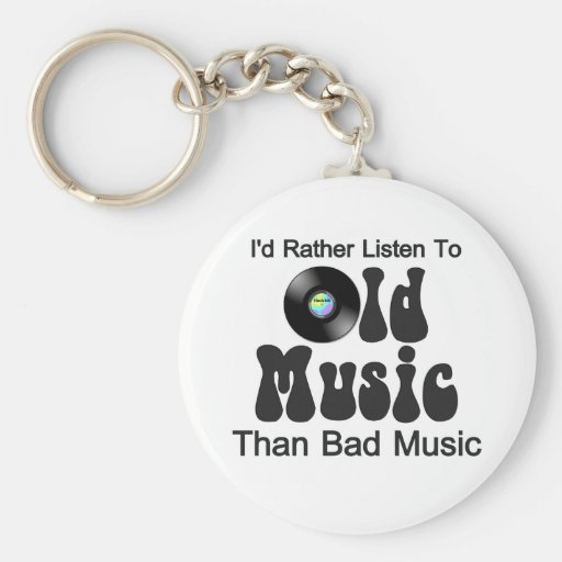 I'd Rather Listen to Old Music than Bad Music Basic Round Button Key Ring