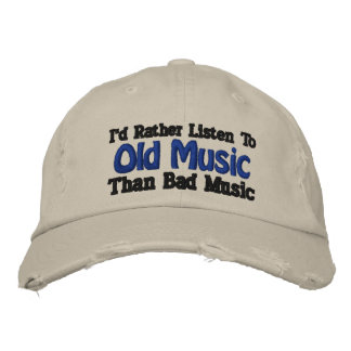 I'd Rather Listen to Old Music than Bad Music Embroidered Hats