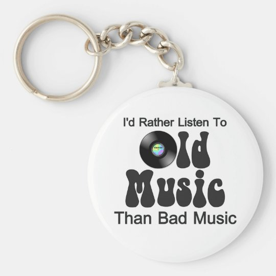 I'd Rather Listen to Old Music than Bad Music Key Ring