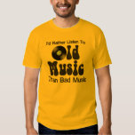 I'd Rather Listen to Old Music than Bad Music Tshirt