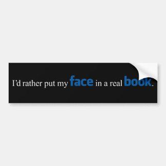 I'd rather put my FACE in a real BOOK Bumper Sticker