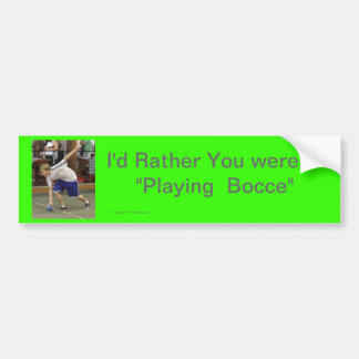 I'd rather  you were Playing Bocce Car Bumper Sticker
