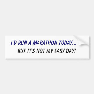 I'd run a marathon... but it's not my easy day! bumper sticker