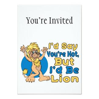I'd Say You're Hot But I'd Be Lion 13 Cm X 18 Cm Invitation Card