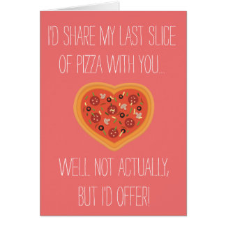 """I'd share my pizza with you"" Card"