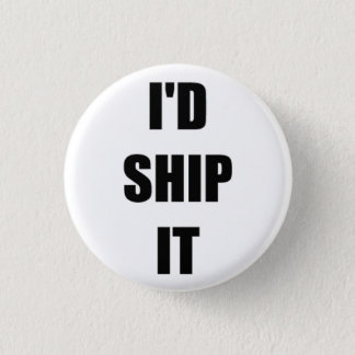 I'd Ship It 3 Cm Round Badge