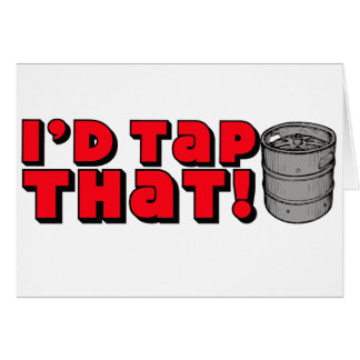 I'd Tap That! Greeting Cards