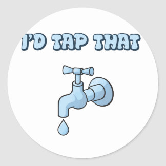 I'd Tap That - Faucet Classic Round Sticker