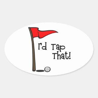 I'd Tap That - Golf Oval Sticker
