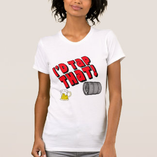 I'd Tap That! T-shirts