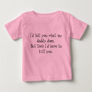 I'd tell you what my daddy does, But then I'd h... Baby T-Shirt