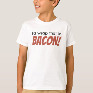 I'd wrap that in BACON! Kids' T-Shirt