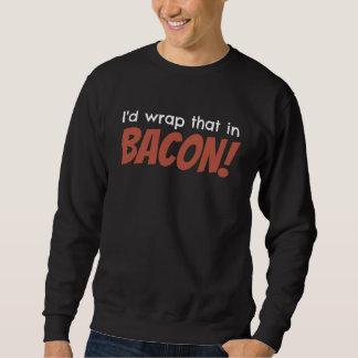 I'd wrap that in BACON! Ladies Dark Sweatshirts