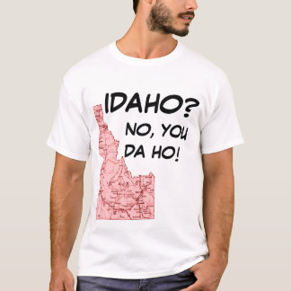 IDAHONEW, IDAHO?, NO, YOU DA HO! #3 T-Shirt