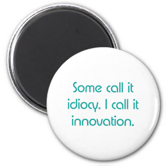 Idiocy or Innovation 6 Cm Round Magnet