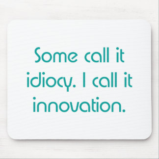 Idiocy or Innovation Mouse Pad