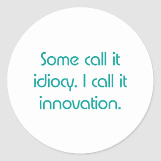 Idiocy or Innovation Round Sticker