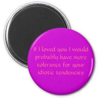idiotic tendencies 6 cm round magnet
