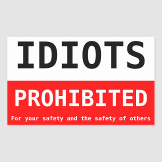 idiots prohibited rectangular sticker