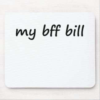 Idk, my bff bill? mouse mat