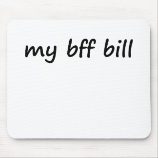 Idk, my bff bill? mouse pad