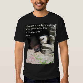 Idleness is not doing nothing. shirts