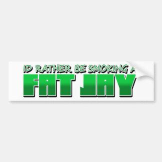IdRatherBeSmokingaFatJay Bumper Sticker