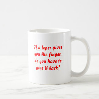 If a leper gives you the finger, do you have to... coffee mugs