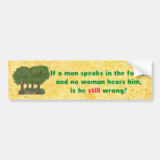If A Man Speaks In The Forest Witty Bumper Sticker