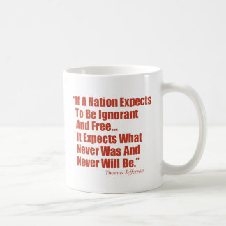 If a Nation Expect to be Ignorant and Free... Coffee Mug