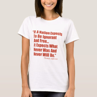 If a Nation Expect to be Ignorant and Free... T-Shirt