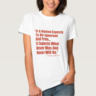 If a Nation Expect to be Ignorant and Free... T Shirts