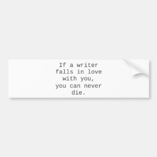 """""""If a writer falls in love with you..."""" products Bumper Sticker"""