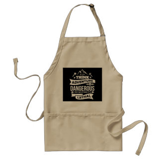If Adventure is dangerous, Routine is lethal Standard Apron