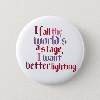If All The World's A Stage I Want Better Lighting 6 Cm Round Badge