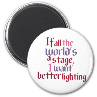 If All The World's A Stage I Want Better Lighting 6 Cm Round Magnet