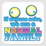If anyone asks we are a NORMAL FAMILY Square Stickers