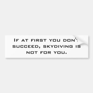 If at first you don t succeed skydiving is not bumper sticker