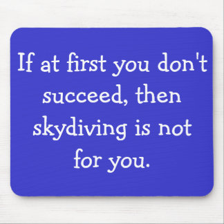 If at first you don t succeed then skydiving is n mouse pad